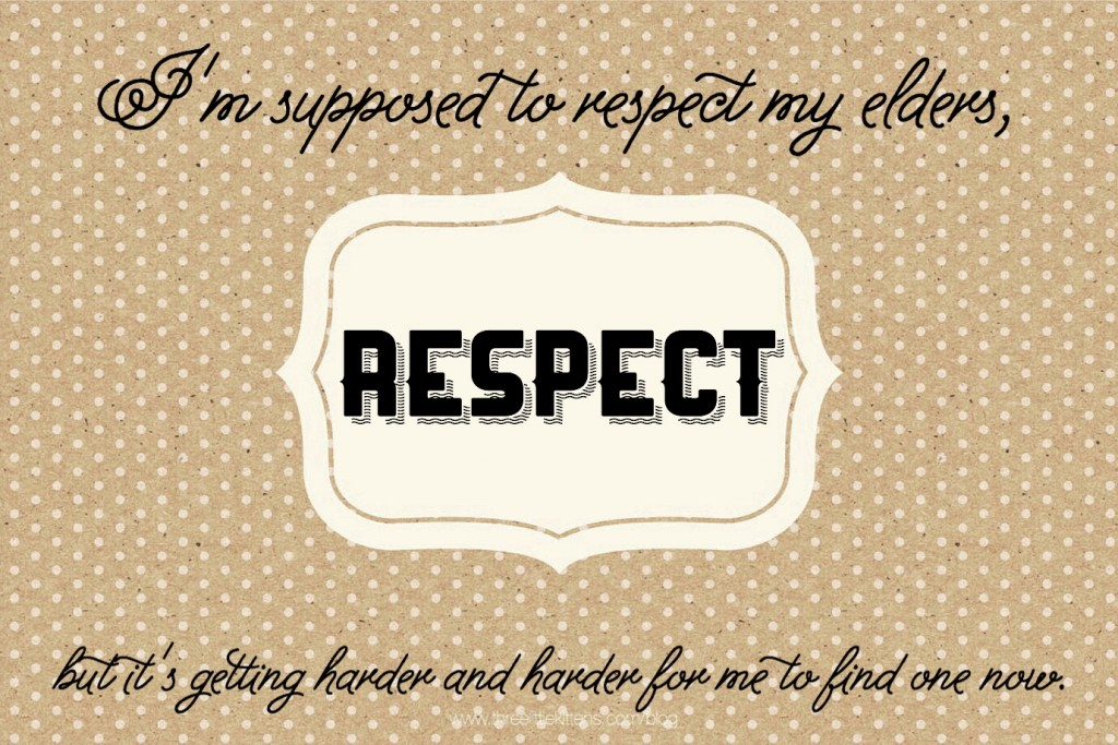 I'm supposed to respect my elders, but it's getting harder and harder for me to find one now - A paraprosdokian on threelittlekittens.com/blog