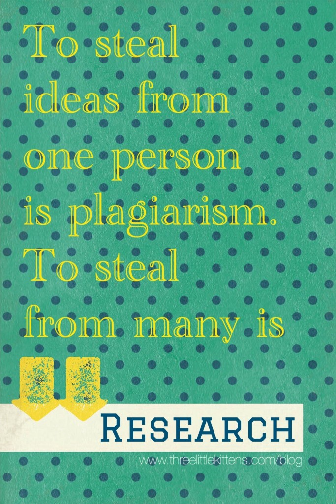 To steal ideas from one person is plagiarism. To steal from many is research. A paraprosdokian on threelittlekittens.com/blog