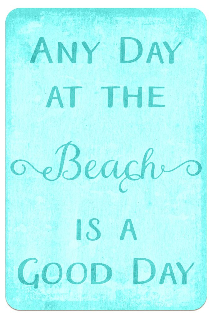 THREE LITTLE KITTENS BLOG | Sea Glass Seashells | Free Digital Goodies | Printables | Any Day at the Beach is a Good Day