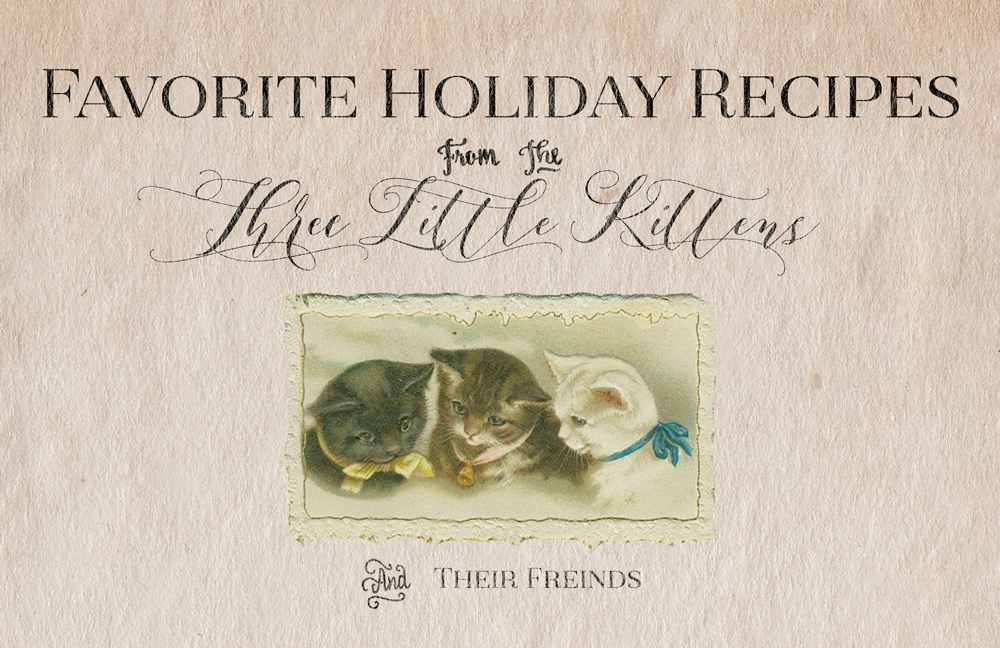 THREE LITTLE KITTENS BLOG | Favorite Holiday Recipes